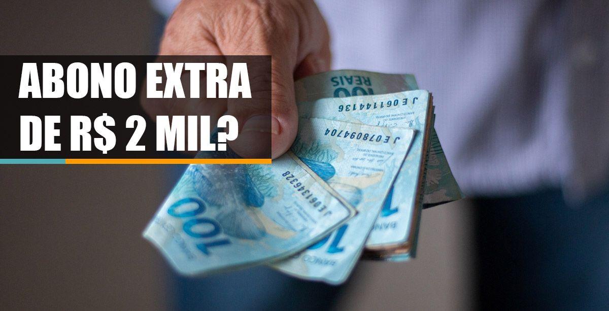 ABONO EXTRA? Entenda o Projeto e quem vai receber R$ 2 mil