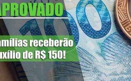 APROVADO! Famílias de BAIXA RENDA receberão Auxílio de R$ 150 por QUATRO meses