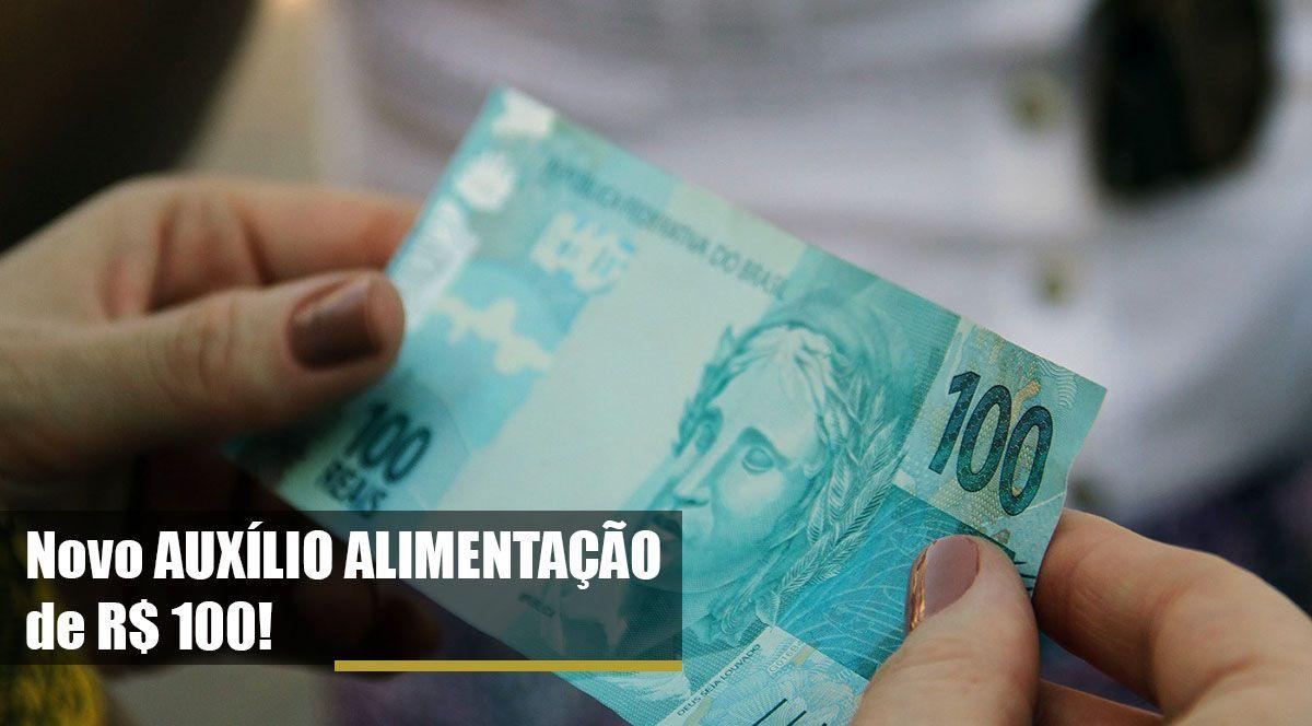 Novo AUXÍLIO ALIMENTAÇÃO de R$ 100