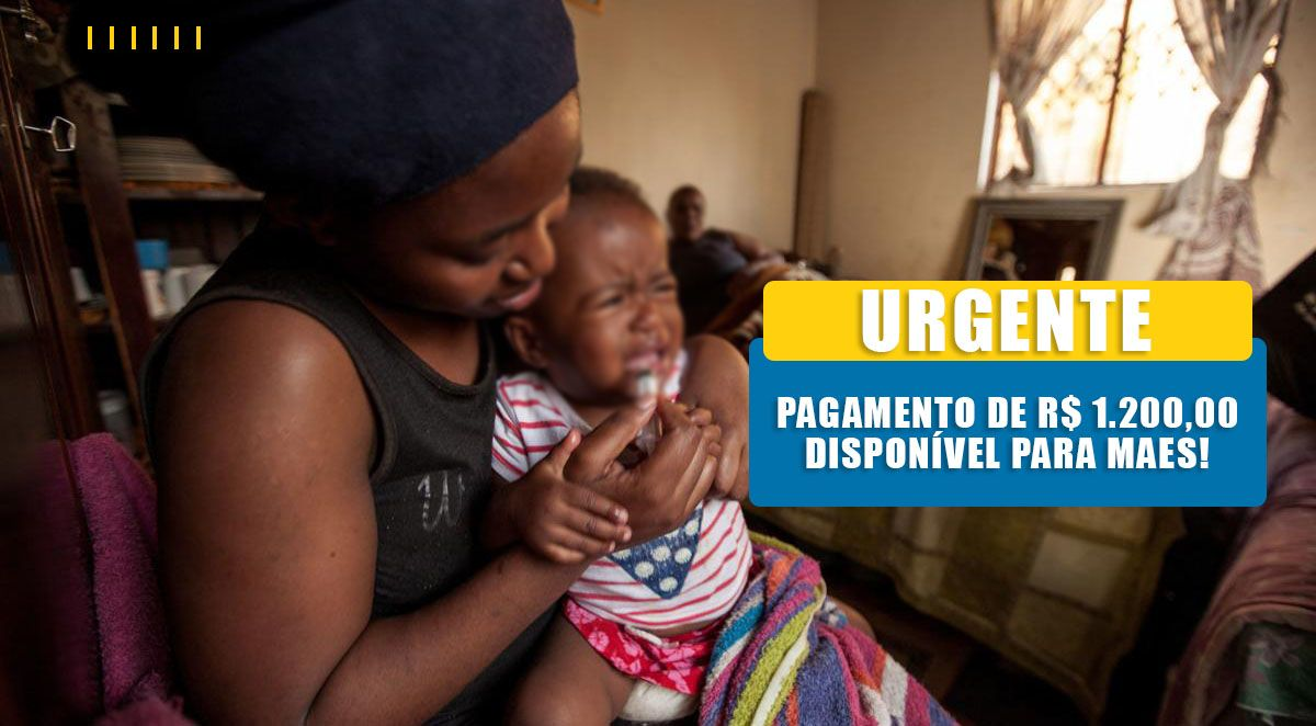 PAGAMENTO de R$ 1.200 para Mães SOLTEIRAS no ano de 2021