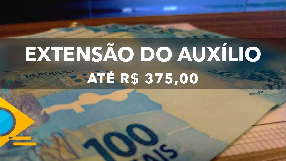 CONFIRMADO! Extensão do Auxílio até R$ 375,00