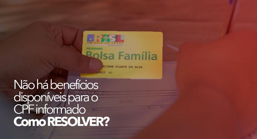 BOLSA FAMÍLIA: Não há benefícios disponíveis para o CPF informado
