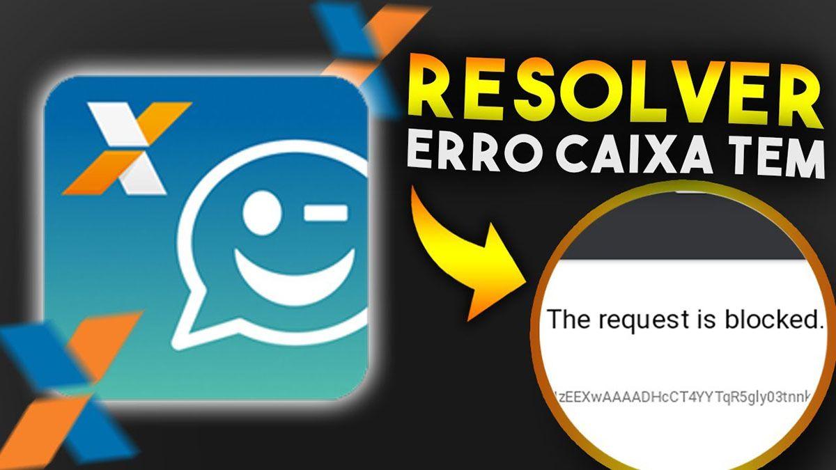 Como resolver erro the request is blocked Caixa Tem em 2021