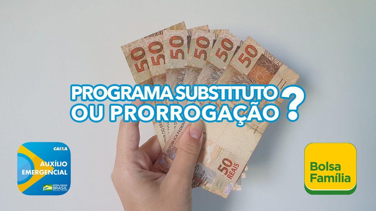Programa substituto do Auxílio Emergencial ou prorrogação do benefício