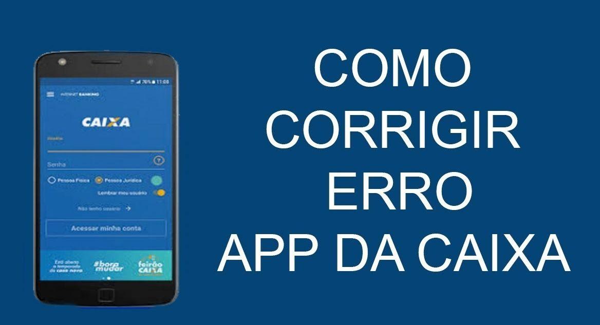 App Caixa Cod 99-500 e Cod 07-1 Veja como corrigir o erro e acessar o aplicativo
