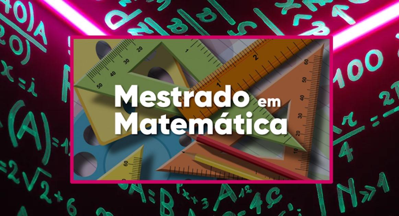 Inscrições para Mestrado em Matemática Mais de mil vagas a partir de 08-09