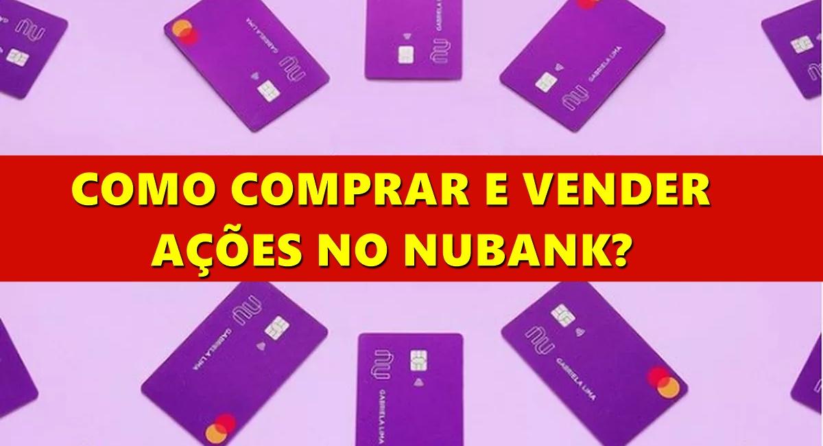 Como comprar e vender ações no app do Nubank Passo a passo para entrar no mercado financeiro
